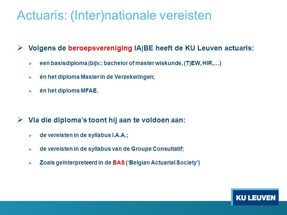 Volgens de beroepsvereniging IA|BE heeft de KU Leuven actuaris:  een basisdiploma (bijv.: bachelor of master wiskunde, (T)EW, HIR,…)  én het diplo