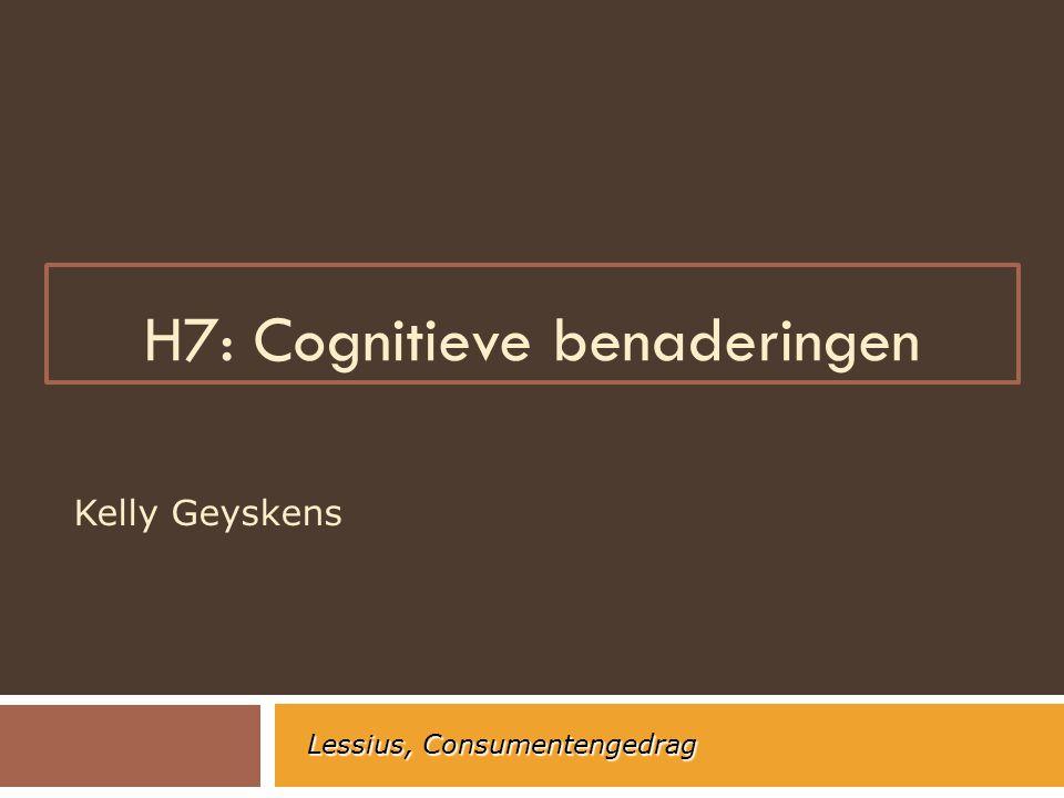 H7: Cognitieve benaderingen Kelly Geyskens Lessius, Consumentengedrag