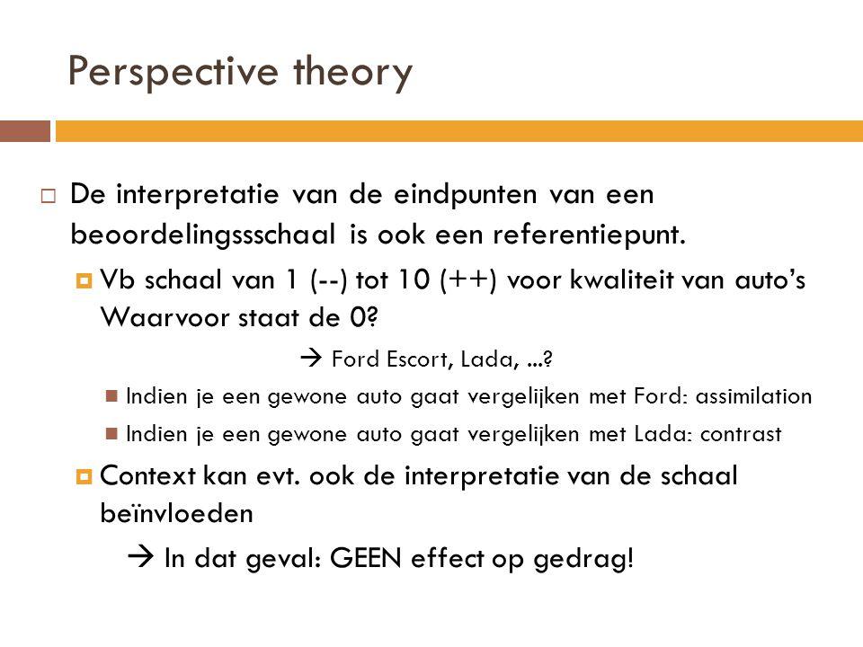 Perspective theory  De interpretatie van de eindpunten van een beoordelingssschaal is ook een referentiepunt.