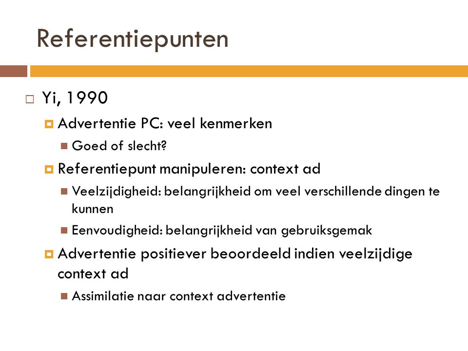 Referentiepunten  Yi, 1990  Advertentie PC: veel kenmerken Goed of slecht.