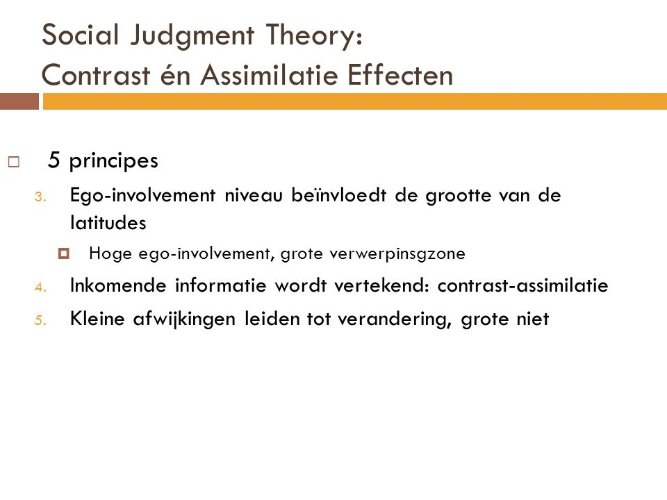 Social Judgment Theory: Contrast én Assimilatie Effecten  5 principes 3.