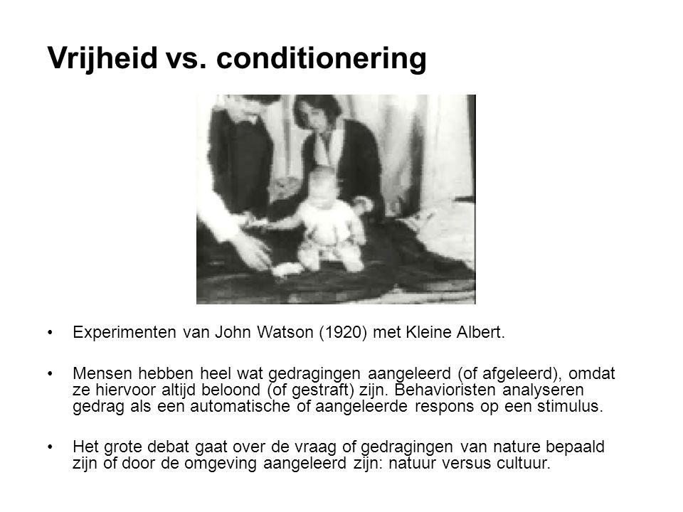 Vrijheid vs. conditionering Experimenten van John Watson (1920) met Kleine Albert. Mensen hebben heel wat gedragingen aangeleerd (of afgeleerd), omdat
