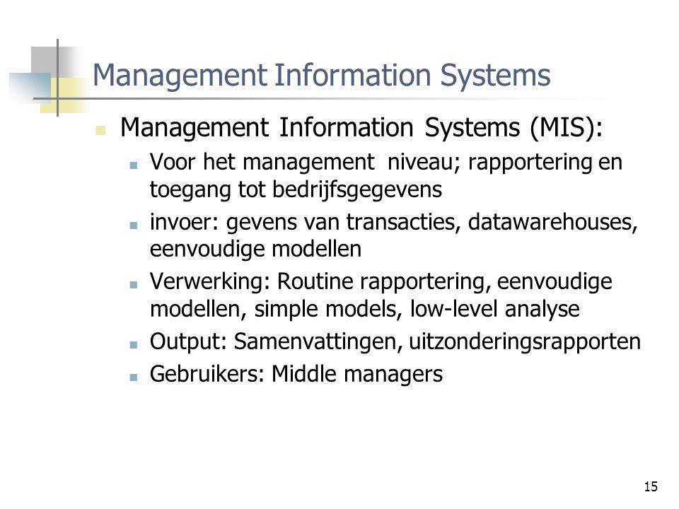 15 Management Information Systems Management Information Systems (MIS): Voor het management niveau; rapportering en toegang tot bedrijfsgegevens invoe
