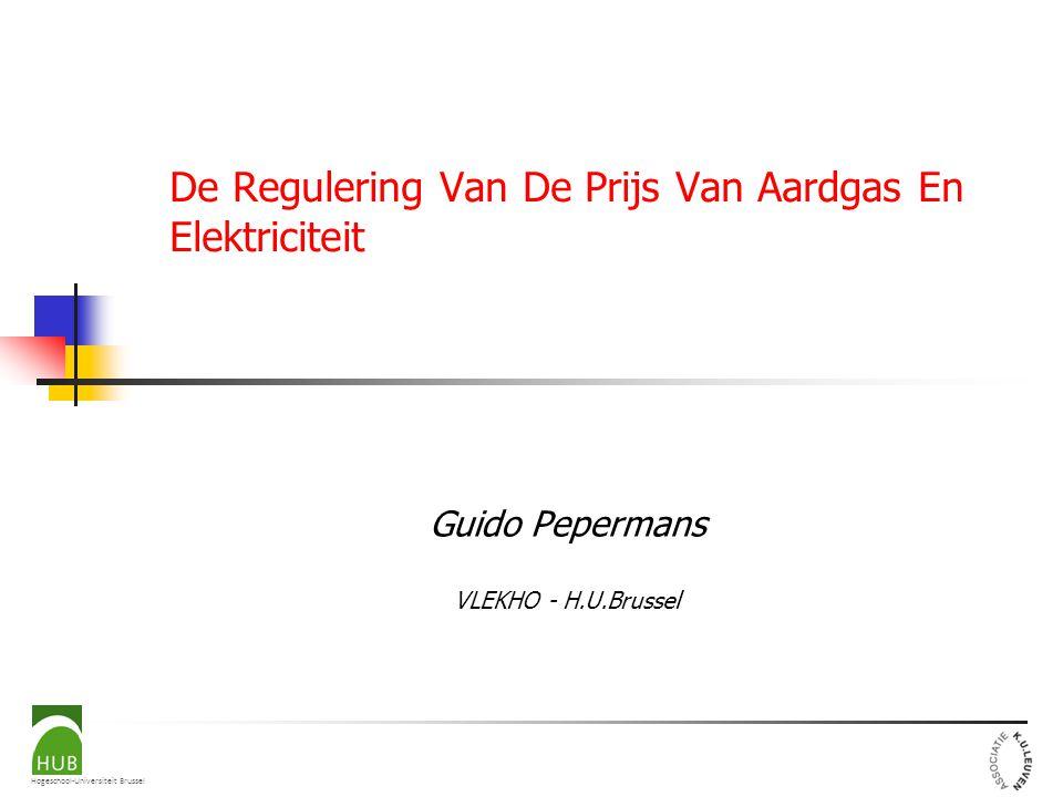 Hogeschool-Universiteit Brussel De Regulering Van De Prijs Van Aardgas En Elektriciteit Guido Pepermans VLEKHO - H.U.Brussel