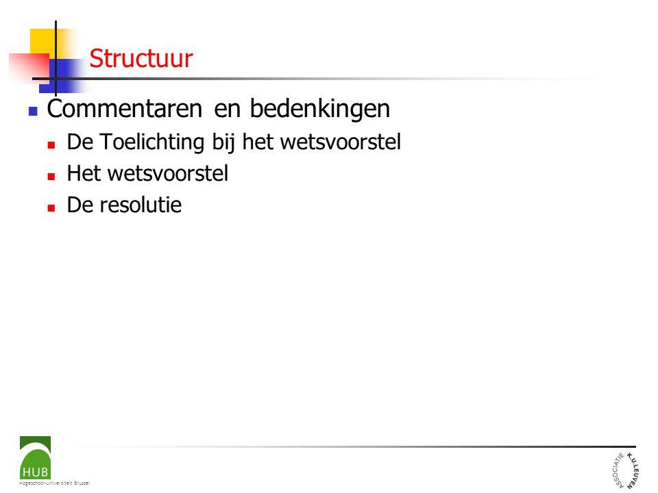 Hogeschool-Universiteit Brussel Structuur Commentaren en bedenkingen De Toelichting bij het wetsvoorstel Het wetsvoorstel De resolutie