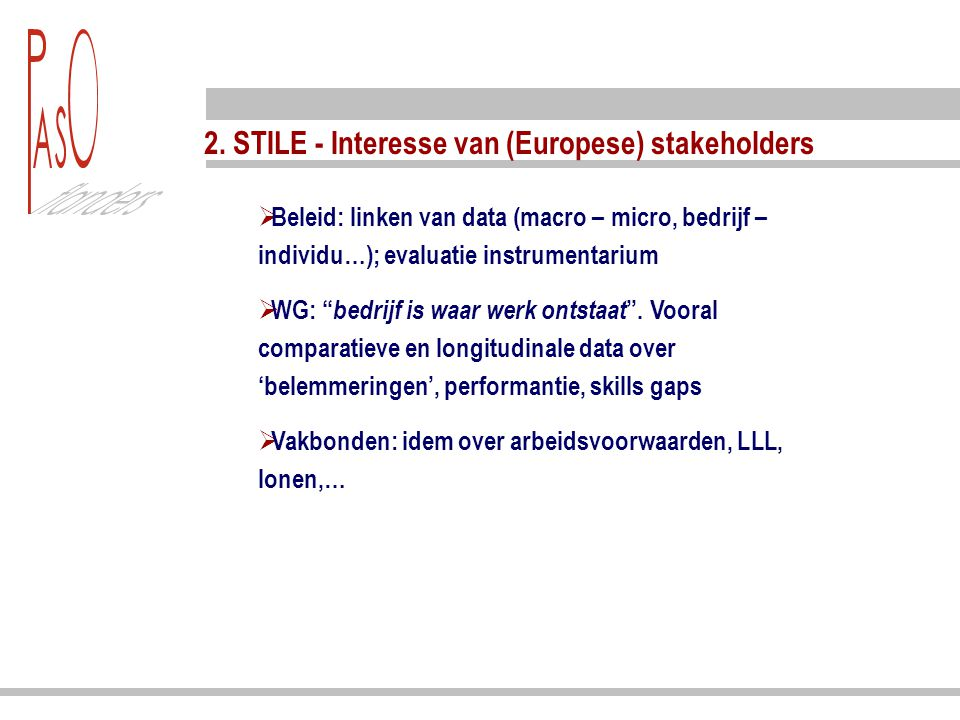 """2. STILE - Interesse van (Europese) stakeholders  Beleid: linken van data (macro – micro, bedrijf – individu…); evaluatie instrumentarium  WG: """" bed"""