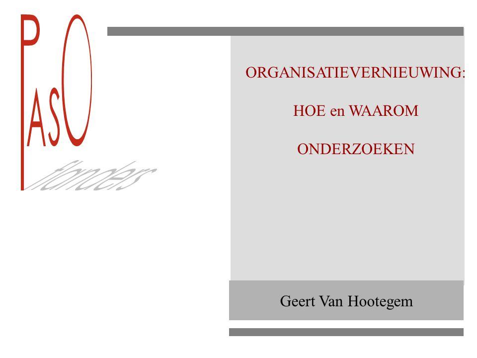 Geert Van Hootegem ORGANISATIEVERNIEUWING: HOE en WAAROM ONDERZOEKEN
