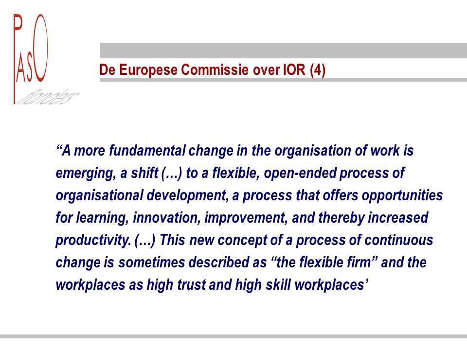 "De Europese Commissie over IOR (4) ""A more fundamental change in the organisation of work is emerging, a shift (…) to a flexible, open-ended process o"