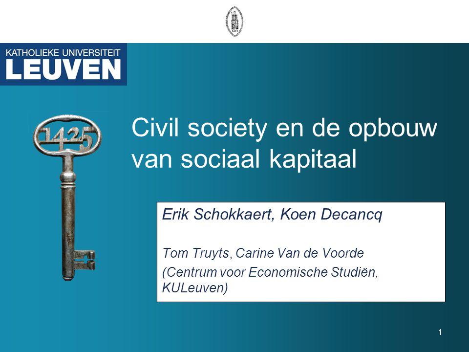 1 Civil society en de opbouw van sociaal kapitaal Erik Schokkaert, Koen Decancq Tom Truyts, Carine Van de Voorde (Centrum voor Economische Studiën, KULeuven)