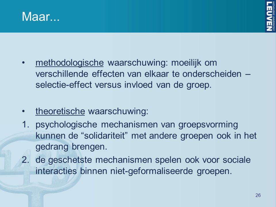 26 Maar... methodologische waarschuwing: moeilijk om verschillende effecten van elkaar te onderscheiden – selectie-effect versus invloed van de groep.