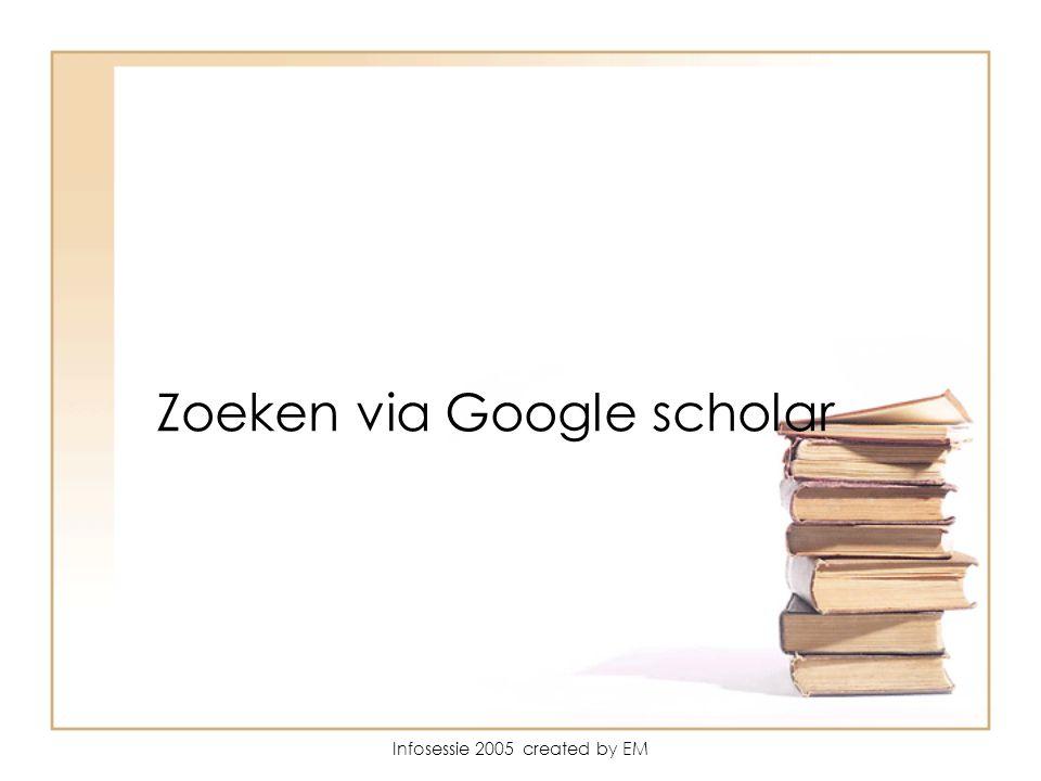 Infosessie 2005 created by EM Zoeken via Google scholar