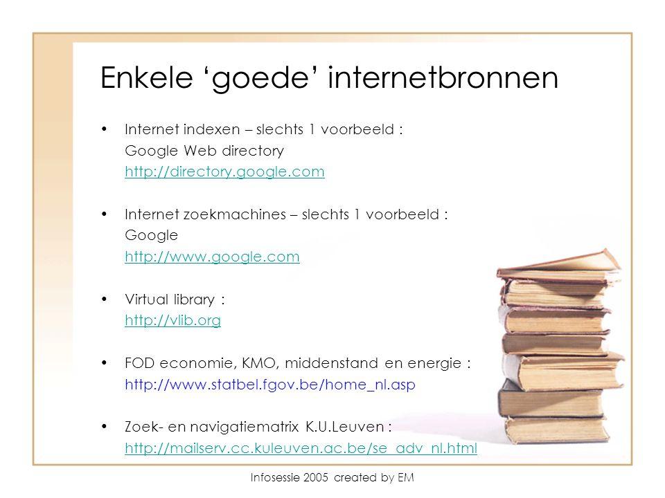 Enkele 'goede' internetbronnen Internet indexen – slechts 1 voorbeeld : Google Web directory http://directory.google.com Internet zoekmachines – slechts 1 voorbeeld : Google http://www.google.com Virtual library : http://vlib.org FOD economie, KMO, middenstand en energie : http://www.statbel.fgov.be/home_nl.asp Zoek- en navigatiematrix K.U.Leuven : http://mailserv.cc.kuleuven.ac.be/se_adv_nl.html