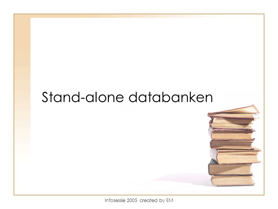 Infosessie 2005 created by EM Stand-alone databanken