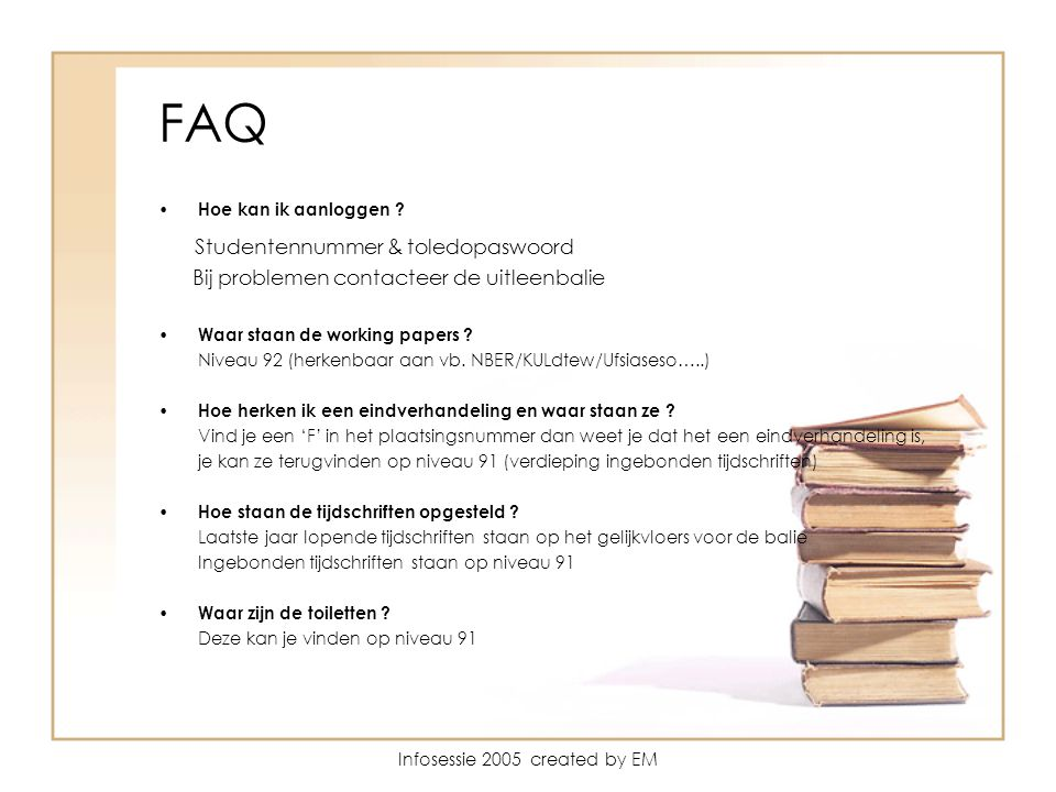Infosessie 2005 created by EM FAQ Hoe kan ik aanloggen .