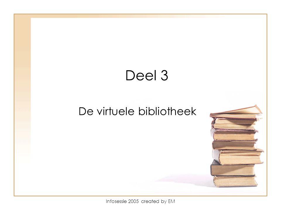 Infosessie 2005 created by EM Deel 3 De virtuele bibliotheek