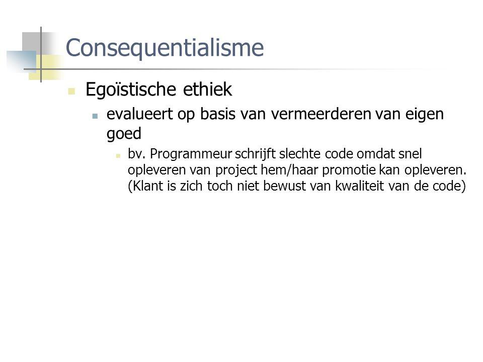 Consequentialisme Egoïstische ethiek evalueert op basis van vermeerderen van eigen goed bv.
