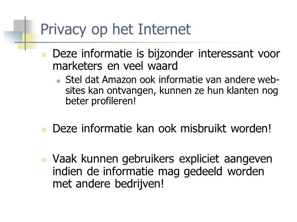 Privacy op het Internet Deze informatie is bijzonder interessant voor marketers en veel waard Stel dat Amazon ook informatie van andere web- sites kan ontvangen, kunnen ze hun klanten nog beter profileren.