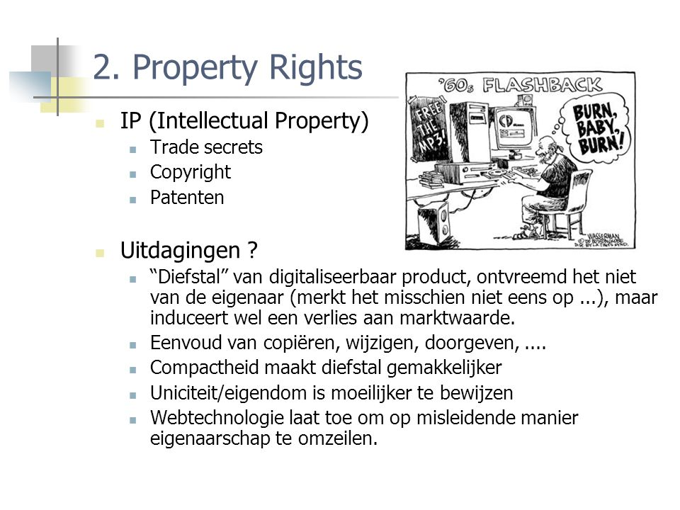 "2. Property Rights IP (Intellectual Property) Trade secrets Copyright Patenten Uitdagingen ? ""Diefstal"" van digitaliseerbaar product, ontvreemd het ni"