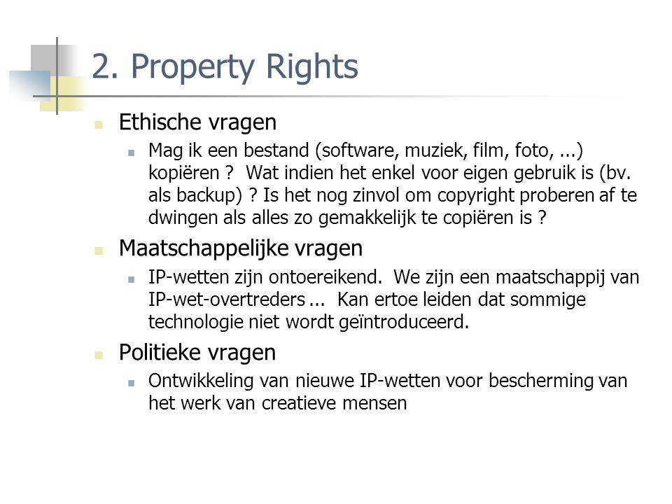 2. Property Rights Ethische vragen Mag ik een bestand (software, muziek, film, foto,...) kopiëren .