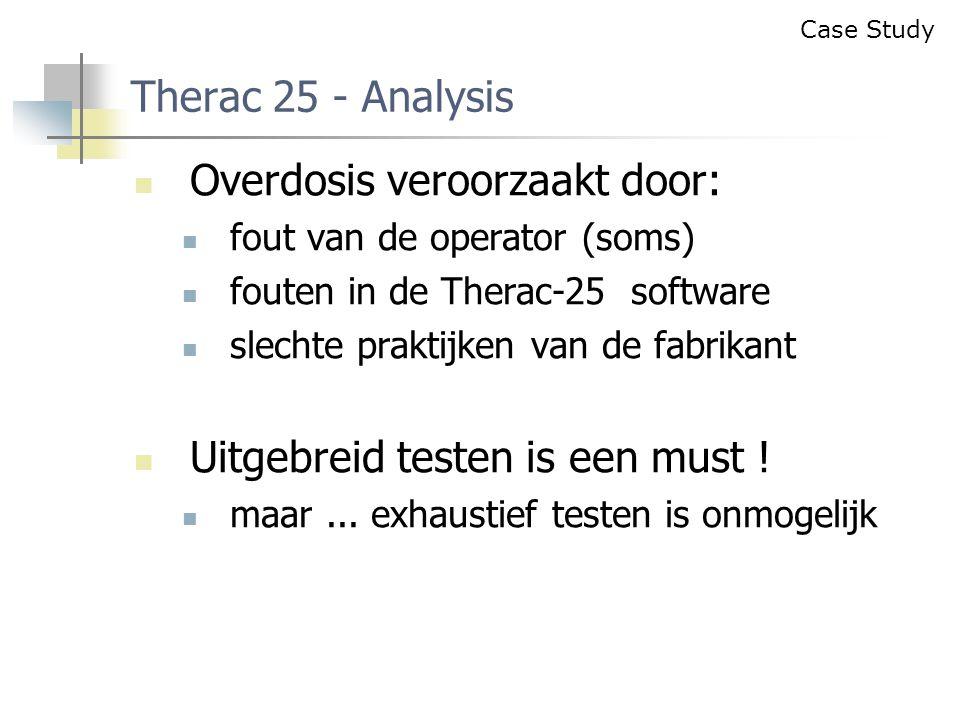 Overdosis veroorzaakt door: fout van de operator (soms) fouten in de Therac-25 software slechte praktijken van de fabrikant Uitgebreid testen is een must .