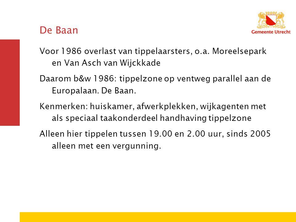 De Baan Voor 1986 overlast van tippelaarsters, o.a. Moreelsepark en Van Asch van Wijckkade Daarom b&w 1986: tippelzone op ventweg parallel aan de Euro