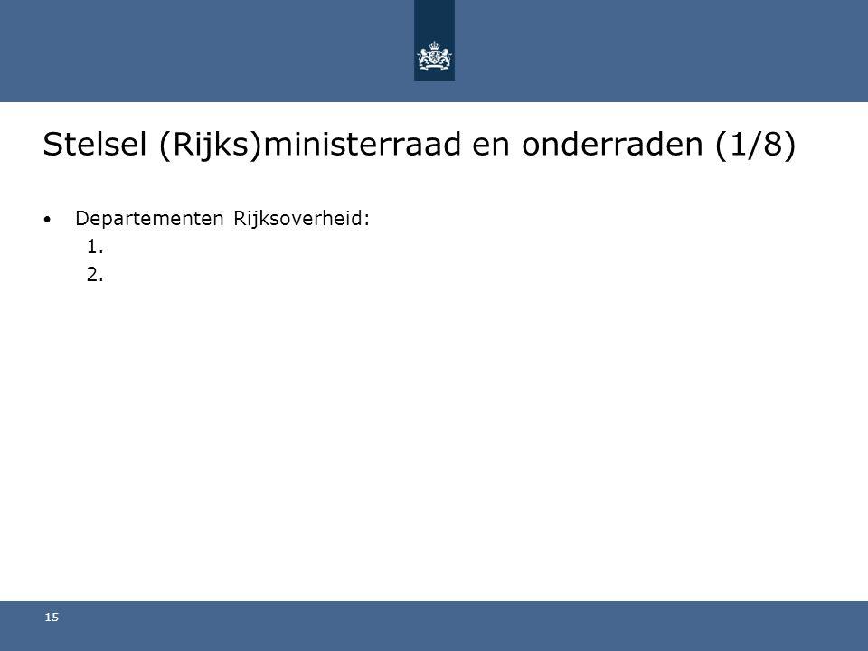 Stelsel (Rijks)ministerraad en onderraden (1/8) Departementen Rijksoverheid: 1. 2. 15