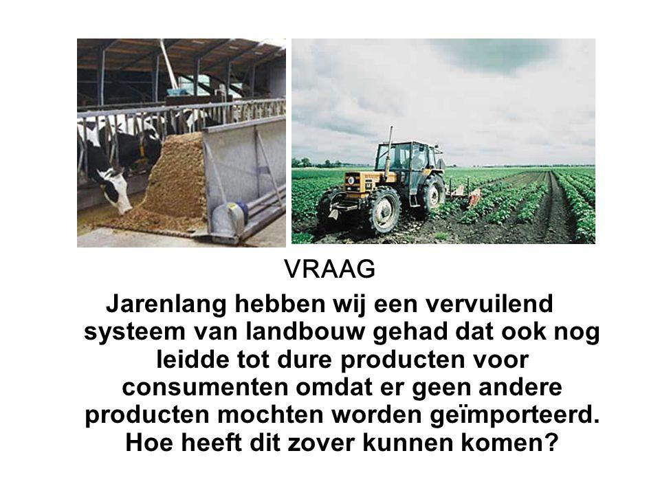 VRAAG Jarenlang hebben wij een vervuilend systeem van landbouw gehad dat ook nog leidde tot dure producten voor consumenten omdat er geen andere produ