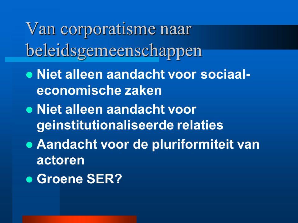 Van corporatisme naar beleidsgemeenschappen Niet alleen aandacht voor sociaal- economische zaken Niet alleen aandacht voor geinstitutionaliseerde rela