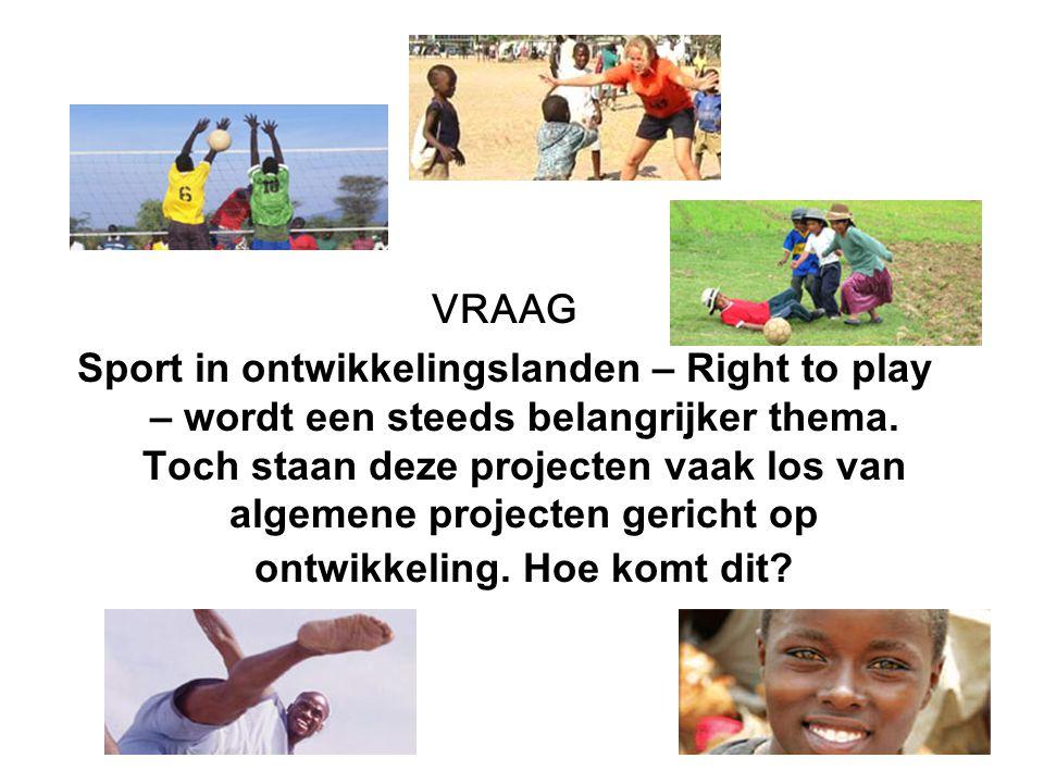 VRAAG Sport in ontwikkelingslanden – Right to play – wordt een steeds belangrijker thema. Toch staan deze projecten vaak los van algemene projecten ge