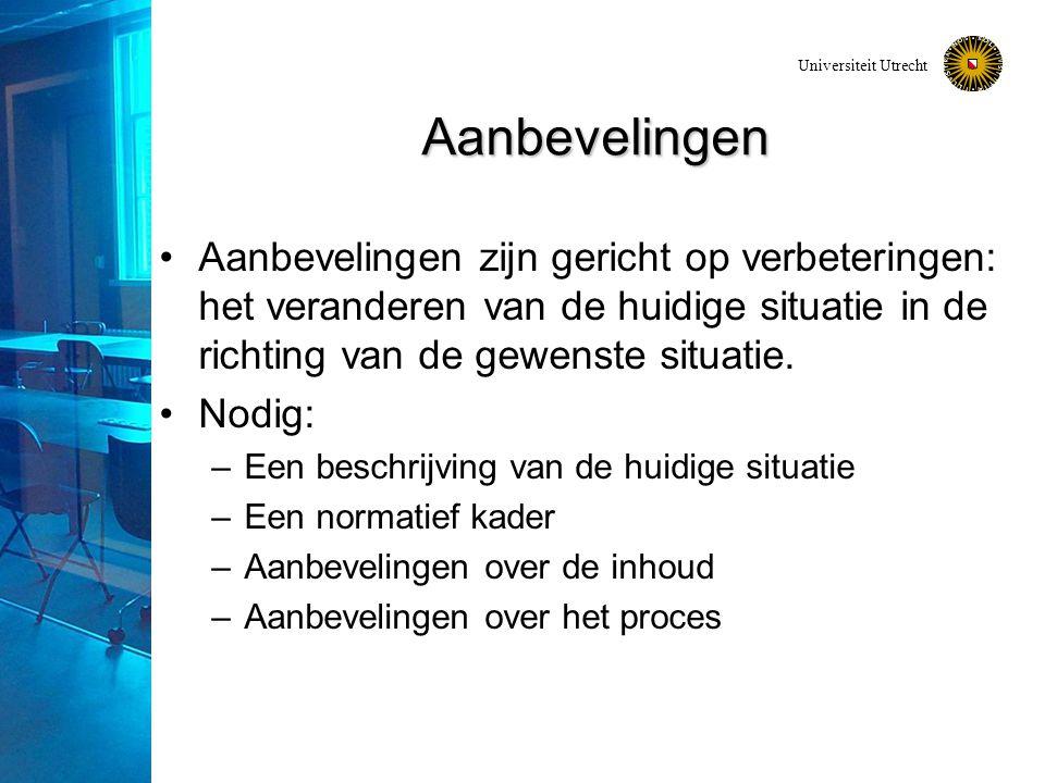 Universiteit Utrecht Aanbevelingen Aanbevelingen zijn gericht op verbeteringen: het veranderen van de huidige situatie in de richting van de gewenste situatie.