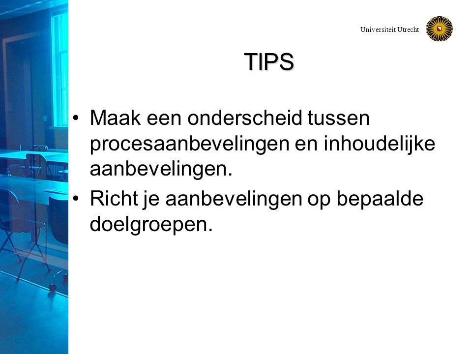 Universiteit Utrecht TIPS Maak een onderscheid tussen procesaanbevelingen en inhoudelijke aanbevelingen.