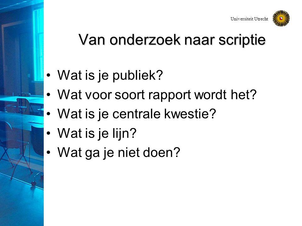 Universiteit Utrecht Van onderzoek naar scriptie Wat is je publiek.