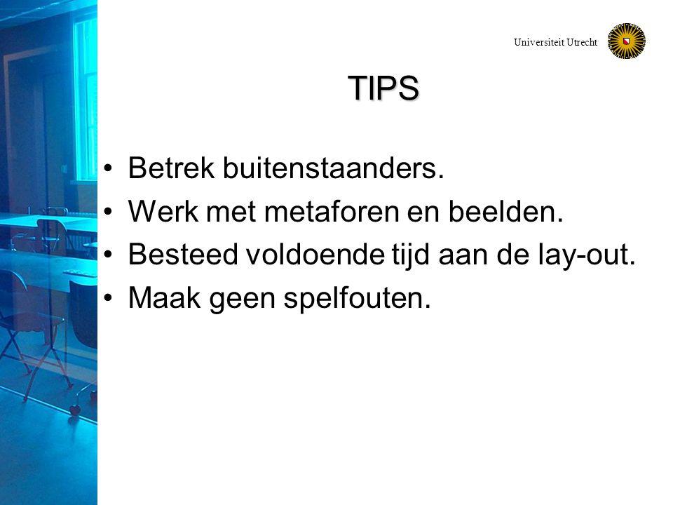 Universiteit Utrecht TIPS Betrek buitenstaanders. Werk met metaforen en beelden.