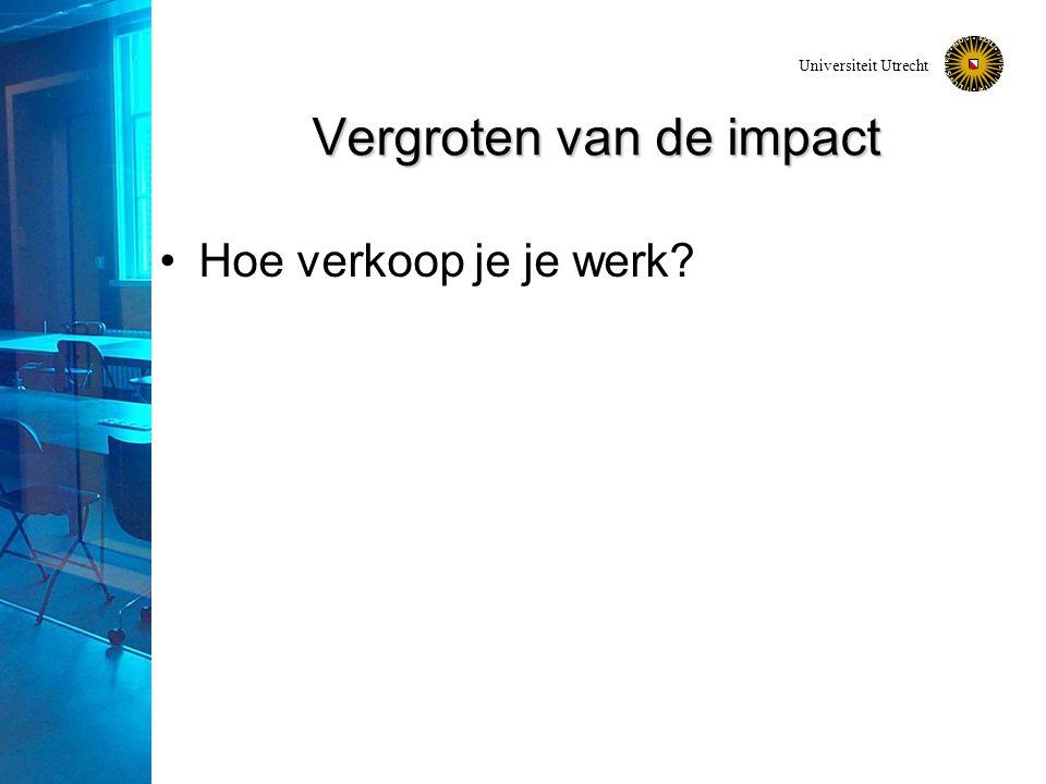 Universiteit Utrecht Vergroten van de impact Hoe verkoop je je werk