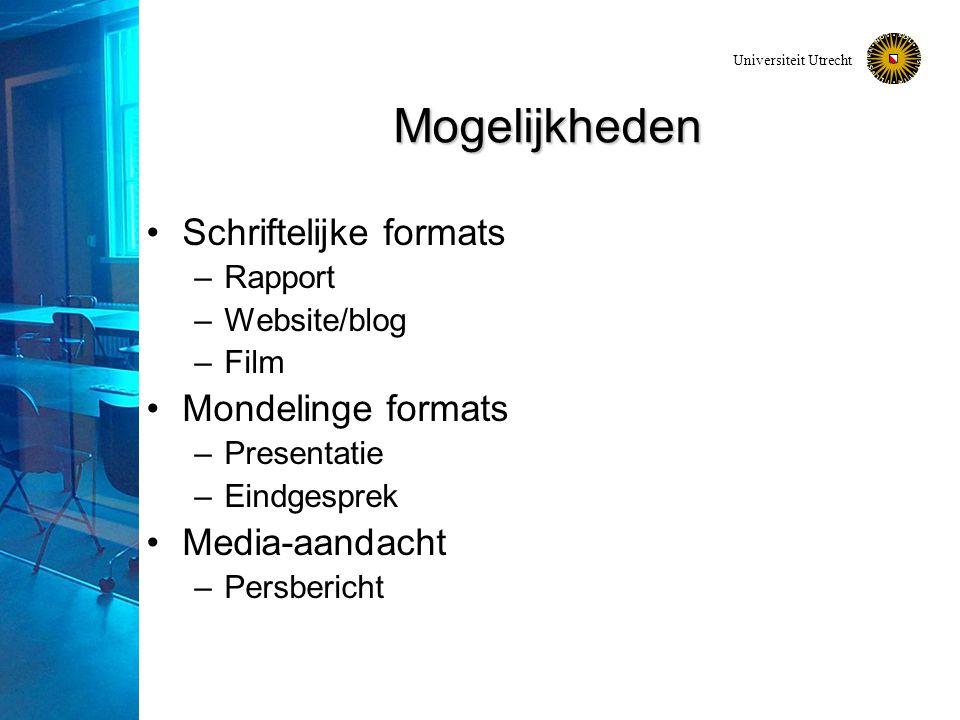 Universiteit Utrecht Mogelijkheden Schriftelijke formats –Rapport –Website/blog –Film Mondelinge formats –Presentatie –Eindgesprek Media-aandacht –Persbericht