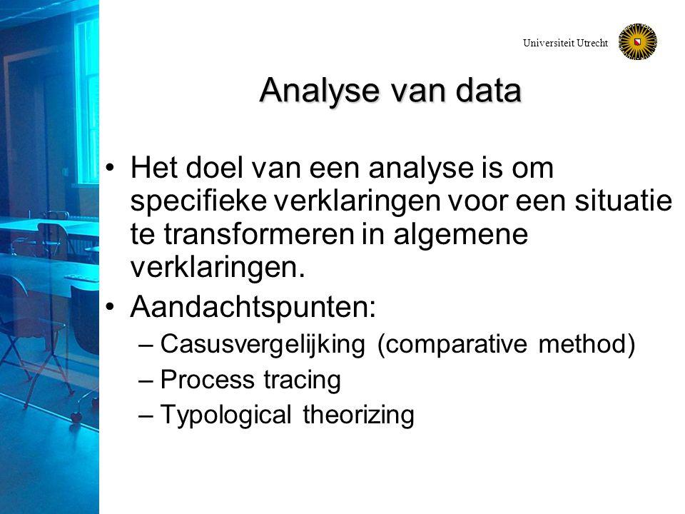 Universiteit Utrecht Analyse van data Het doel van een analyse is om specifieke verklaringen voor een situatie te transformeren in algemene verklaringen.