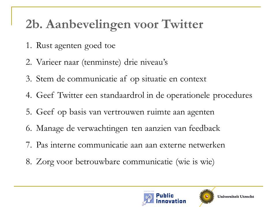 2b. Aanbevelingen voor Twitter 1.Rust agenten goed toe 2.Varieer naar (tenminste) drie niveau's 3.Stem de communicatie af op situatie en context 4.Gee
