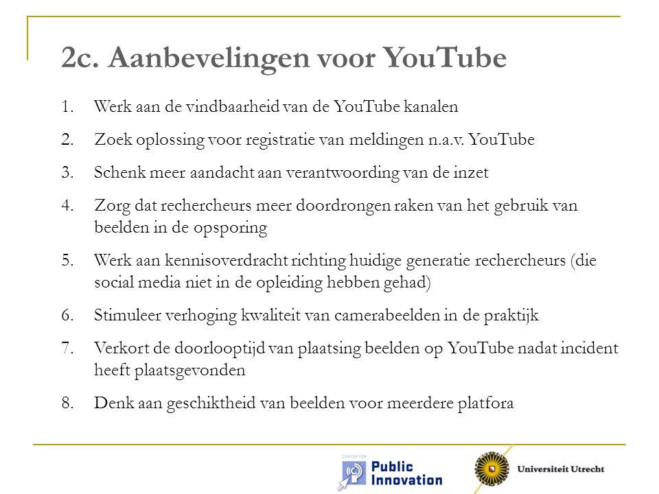 2c. Aanbevelingen voor YouTube 1.Werk aan de vindbaarheid van de YouTube kanalen 2.Zoek oplossing voor registratie van meldingen n.a.v. YouTube 3.Sche