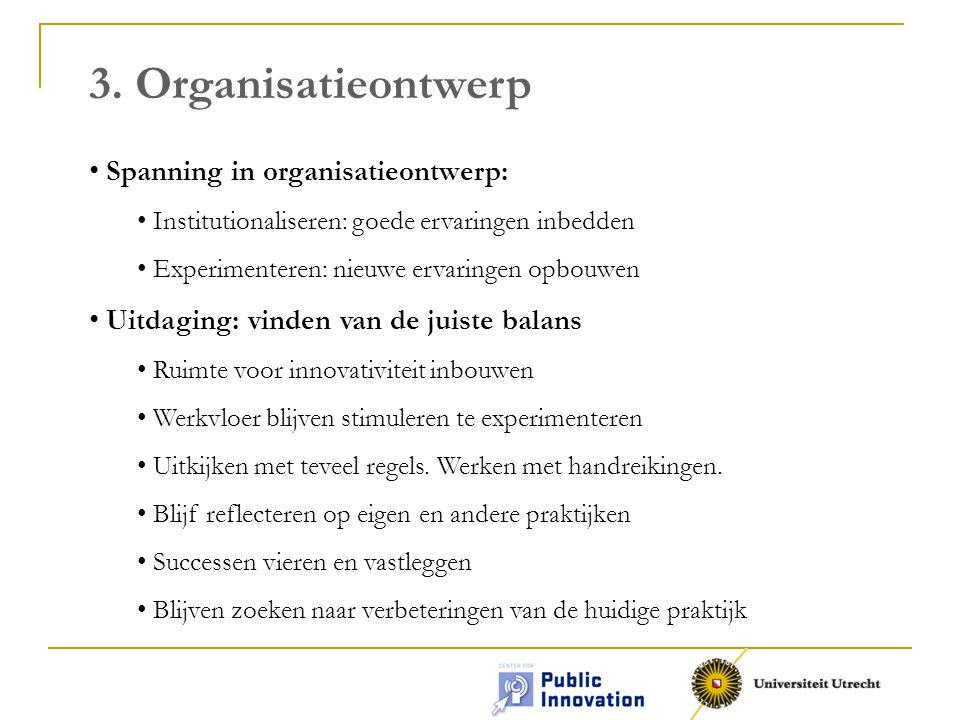 3. Organisatieontwerp Spanning in organisatieontwerp: Institutionaliseren: goede ervaringen inbedden Experimenteren: nieuwe ervaringen opbouwen Uitdag