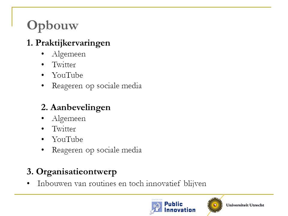 Opbouw 1. Praktijkervaringen Algemeen Twitter YouTube Reageren op sociale media 2.