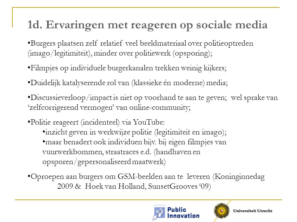 1d. Ervaringen met reageren op sociale media Burgers plaatsen zelf relatief veel beeldmateriaal over politieoptreden (imago/legitimiteit), minder over