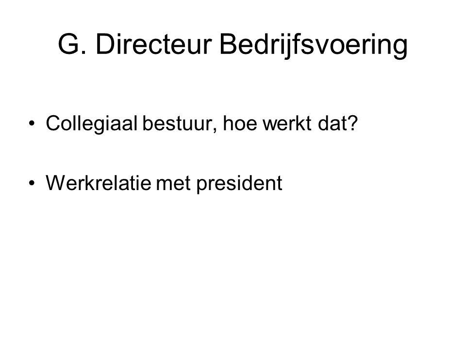 G. Directeur Bedrijfsvoering Collegiaal bestuur, hoe werkt dat? Werkrelatie met president