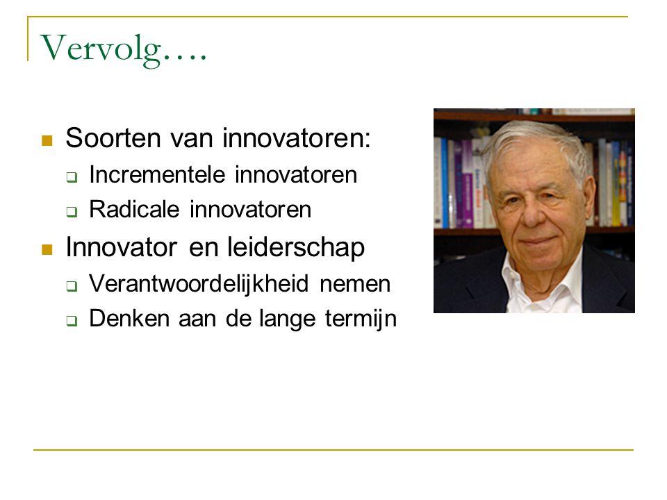 Vervolg…. Soorten van innovatoren:  Incrementele innovatoren  Radicale innovatoren Innovator en leiderschap  Verantwoordelijkheid nemen  Denken aa