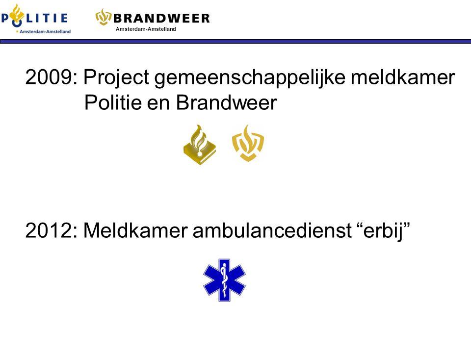 1. Onderzoek Gemeenschappelijke Meldkamer Amsterdam-Amstelland 2009: Project gemeenschappelijke meldkamer Politie en Brandweer 2012: Meldkamer ambulan