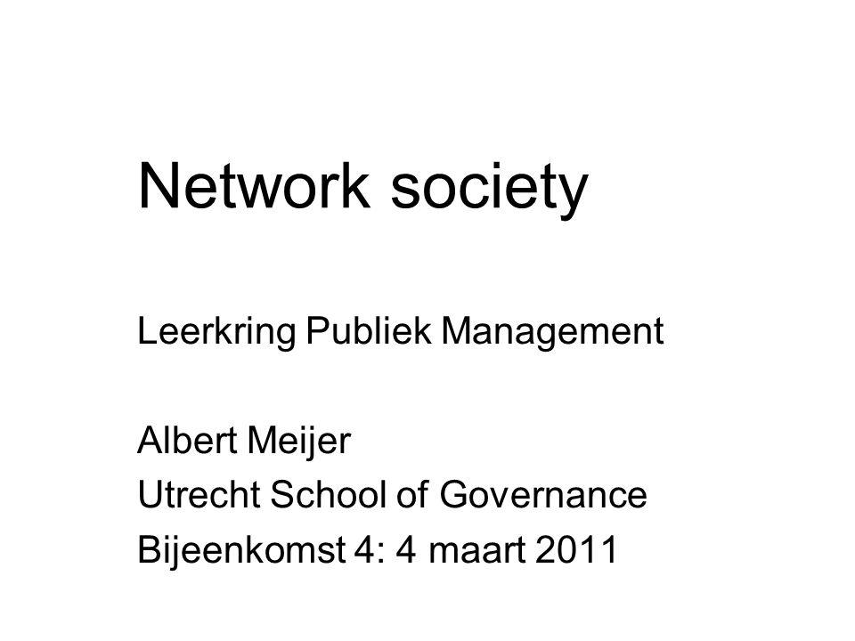 Network society Leerkring Publiek Management Albert Meijer Utrecht School of Governance Bijeenkomst 4: 4 maart 2011