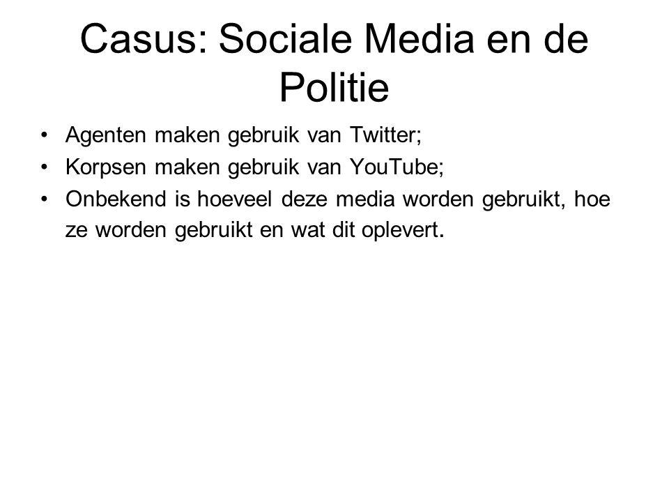 Casus: Sociale Media en de Politie Agenten maken gebruik van Twitter; Korpsen maken gebruik van YouTube; Onbekend is hoeveel deze media worden gebruikt, hoe ze worden gebruikt en wat dit oplevert.
