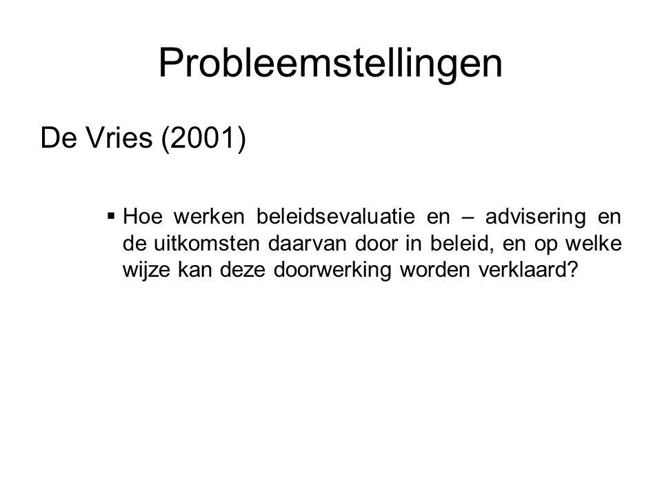 Probleemstellingen De Vries (2001)  Hoe werken beleidsevaluatie en – advisering en de uitkomsten daarvan door in beleid, en op welke wijze kan deze doorwerking worden verklaard