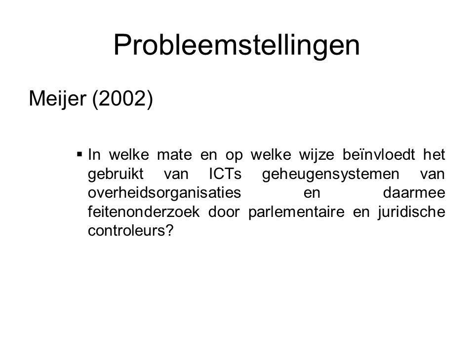 Probleemstellingen Meijer (2002)  In welke mate en op welke wijze beïnvloedt het gebruikt van ICTs geheugensystemen van overheidsorganisaties en daar