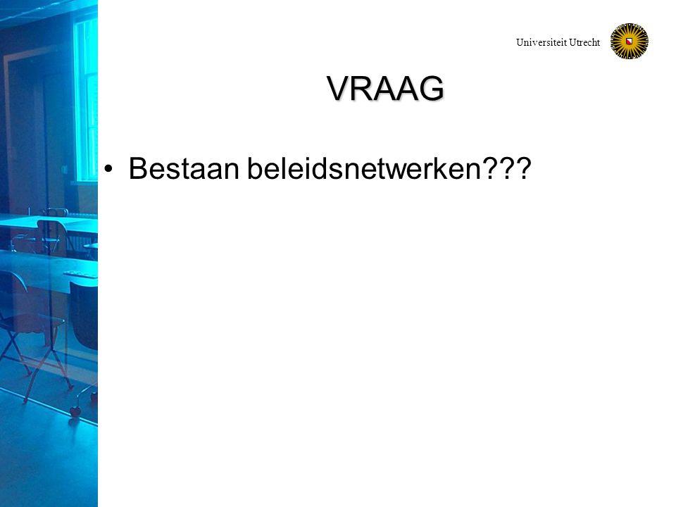 Universiteit Utrecht VRAAG Bestaan beleidsnetwerken