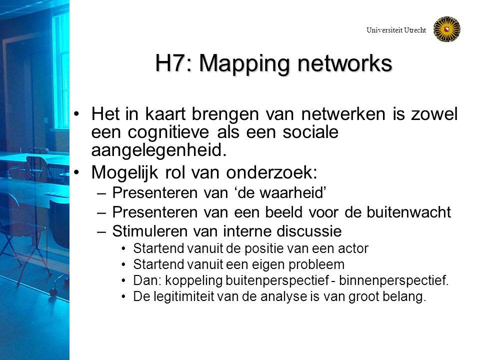 Universiteit Utrecht H7: Mapping networks Het in kaart brengen van netwerken is zowel een cognitieve als een sociale aangelegenheid. Mogelijk rol van